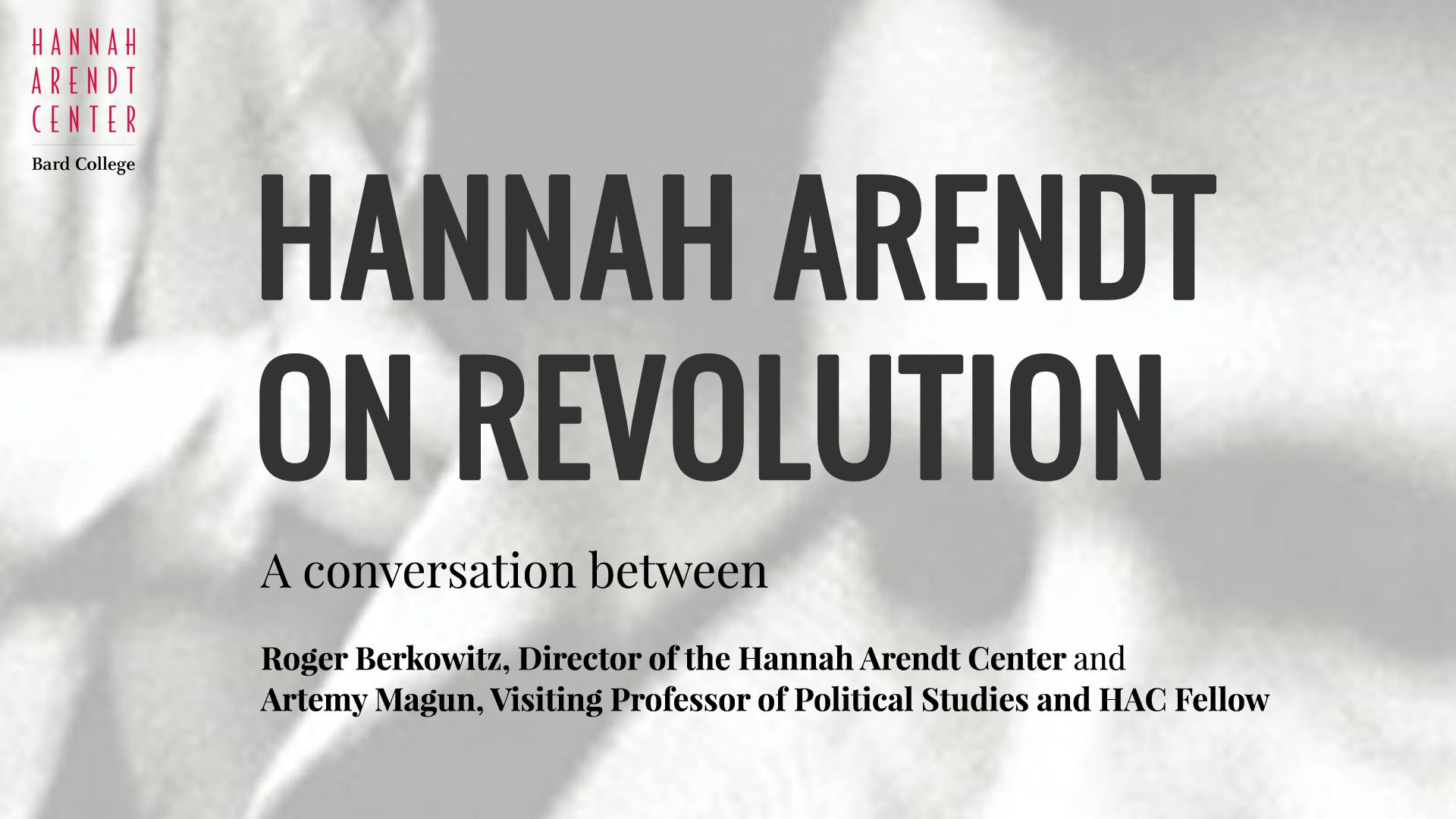 Hannah Arendt On Revolution A Conversation Between Roger Berkowitz And Artemy Magun Monday November 13 2017 Olin Room 202  Pm