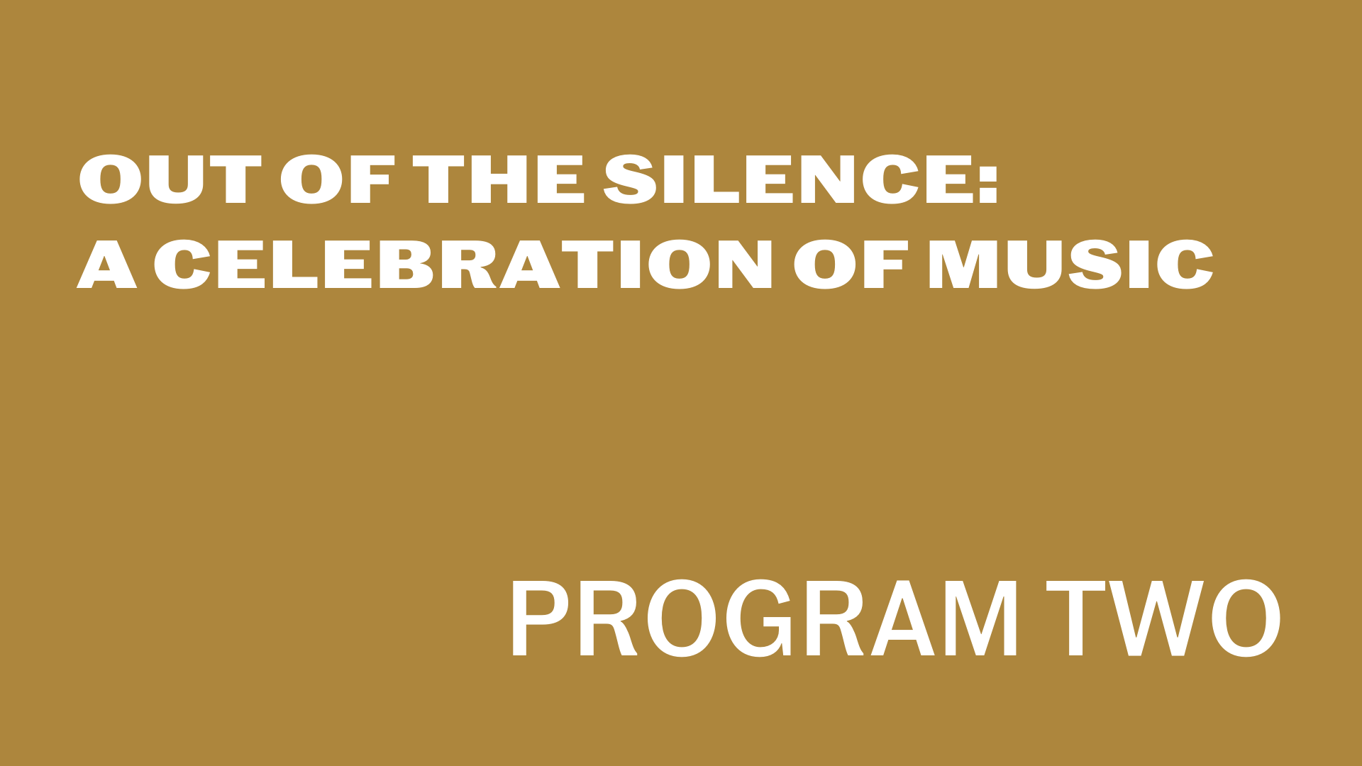 [Out of the Silence:A Celebration of MusicProgram Two]