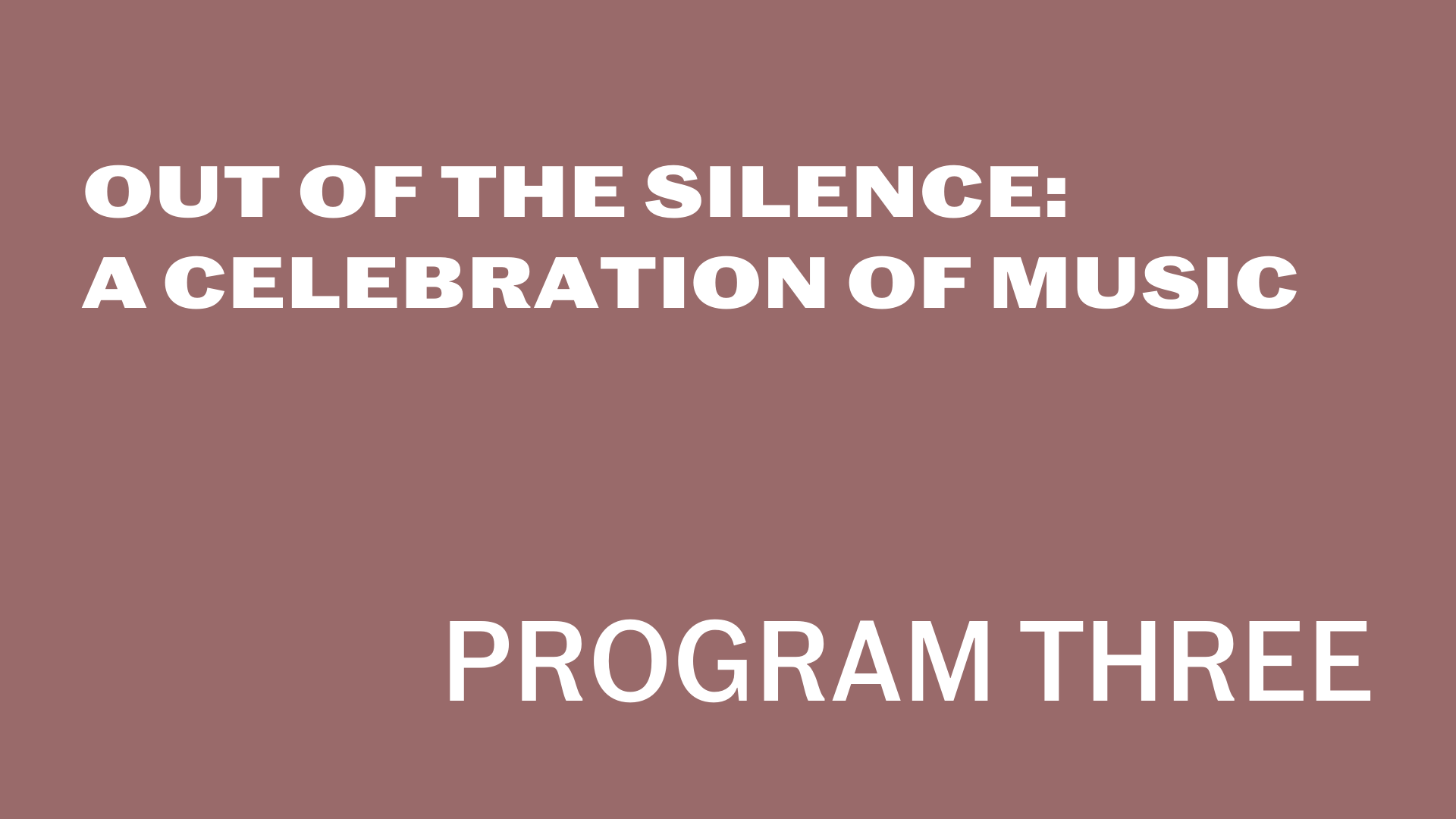 [Out of the Silence:A Celebration of MusicProgram Three]