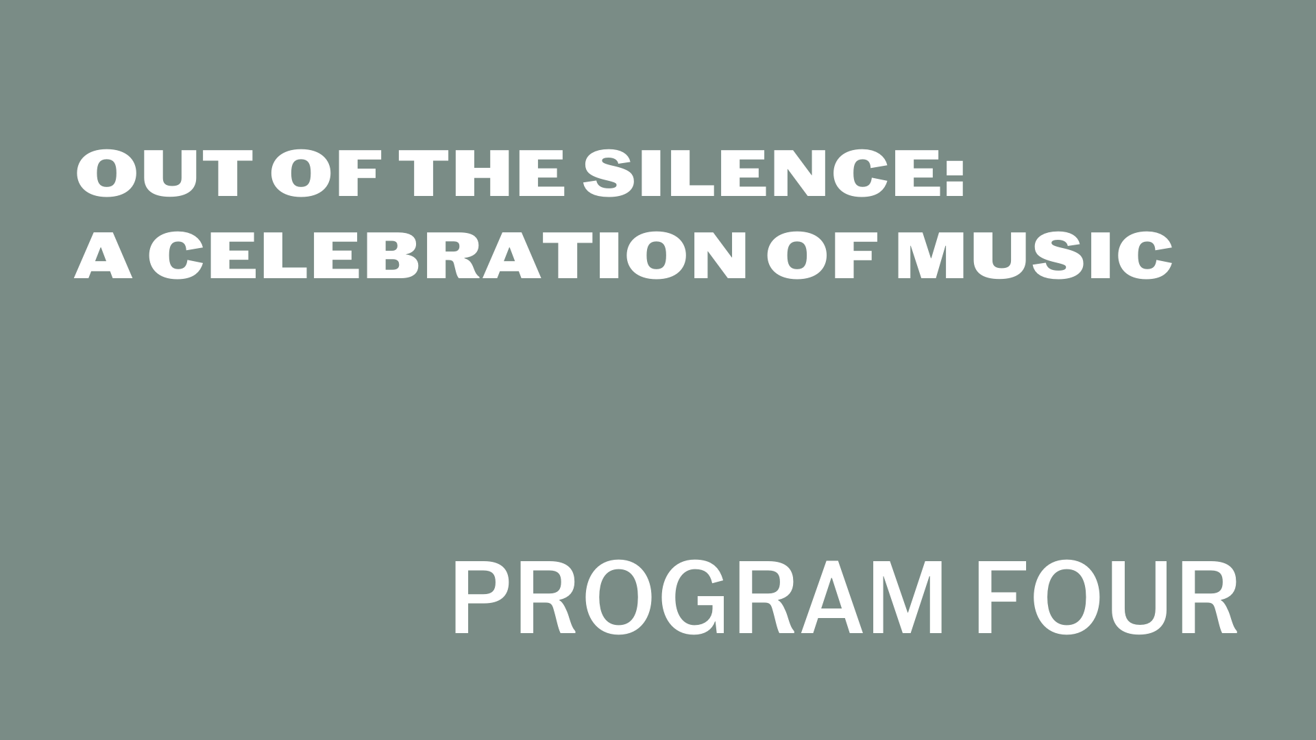 [Out of the Silence:A Celebration of MusicProgram Four]